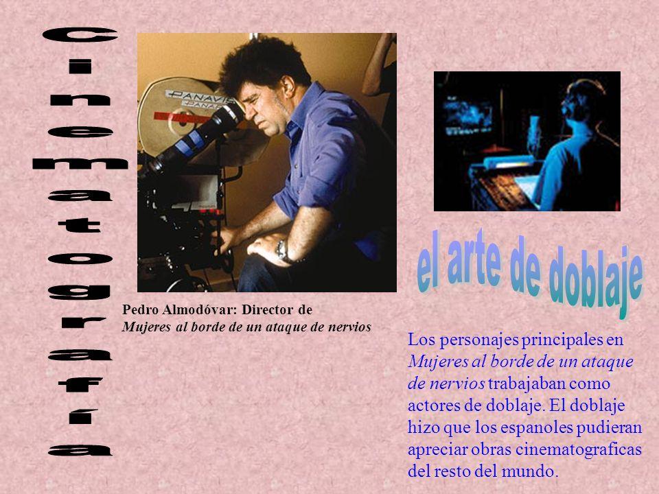 Pedro Almodóvar: Director de Mujeres al borde de un ataque de nervios Los personajes principales en Mujeres al borde de un ataque de nervios trabajaba