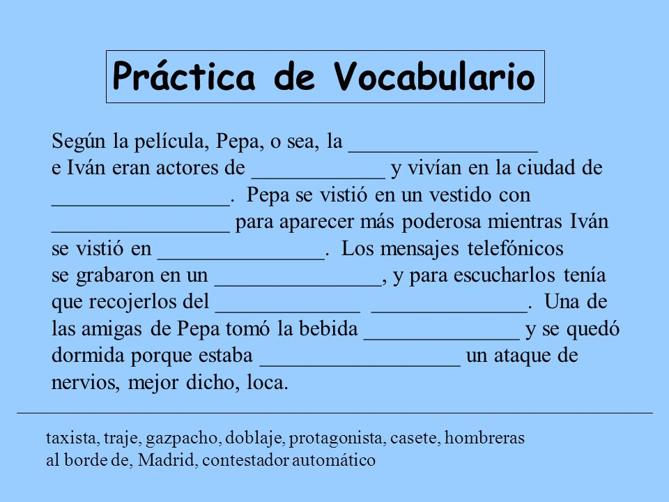 Práctica de Vocabulario Según la película, Pepa, o sea, la _________________ e Iván eran actores de ____________ y vivían en la ciudad de ____________