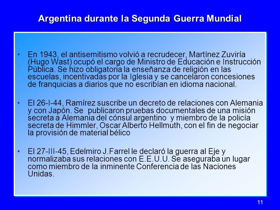 11 Argentina durante la Segunda Guerra Mundial En 1943, el antisemitismo volvió a recrudecer, Martínez Zuviría (Hugo Wast) ocupó el cargo de Ministro