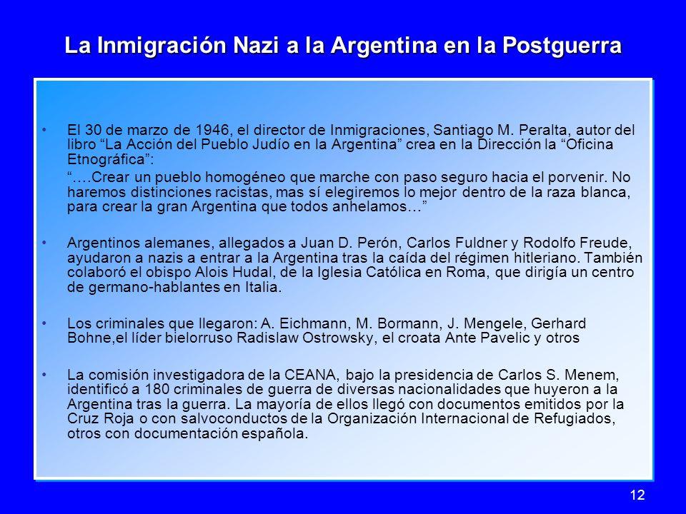 12 La Inmigración Nazi a la Argentina en la Postguerra El 30 de marzo de 1946, el director de Inmigraciones, Santiago M. Peralta, autor del libro La A