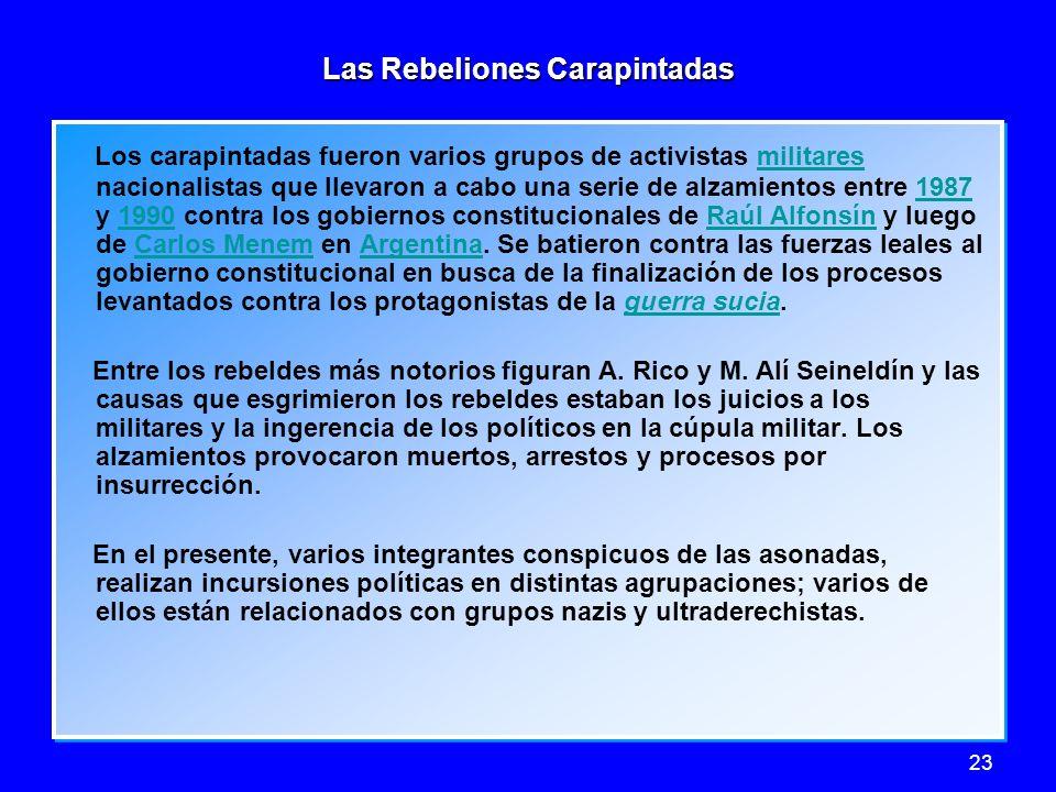 23 Las Rebeliones Carapintadas Los carapintadas fueron varios grupos de activistas militares nacionalistas que llevaron a cabo una serie de alzamiento