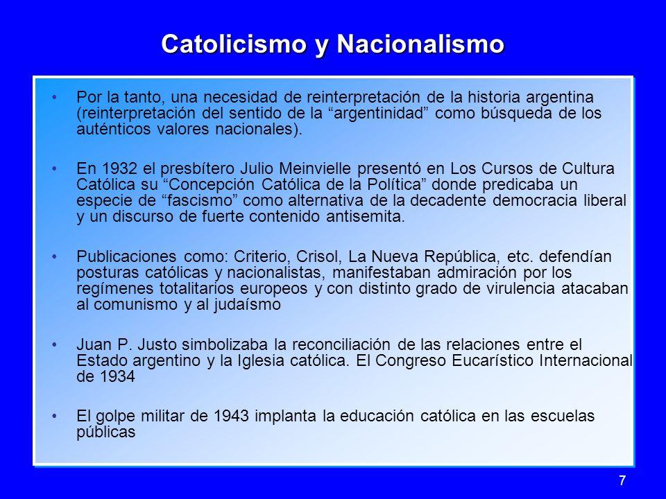 7 Catolicismo y Nacionalismo Por la tanto, una necesidad de reinterpretación de la historia argentina (reinterpretación del sentido de la argentinidad