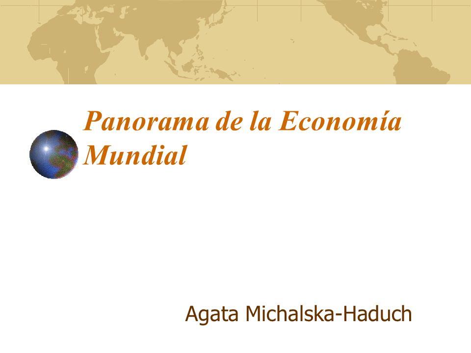 Panorama de la Economía Mundial Agata Michalska-Haduch