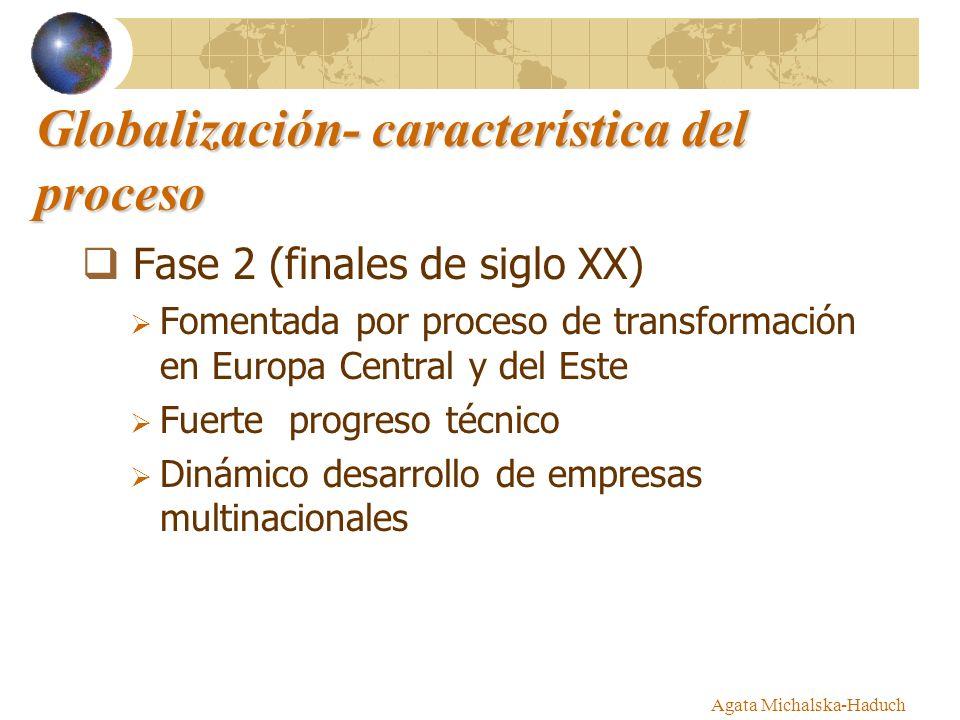 Globalización- característica del proceso Fase 2 (finales de siglo XX) Fomentada por proceso de transformación en Europa Central y del Este Fuerte pro
