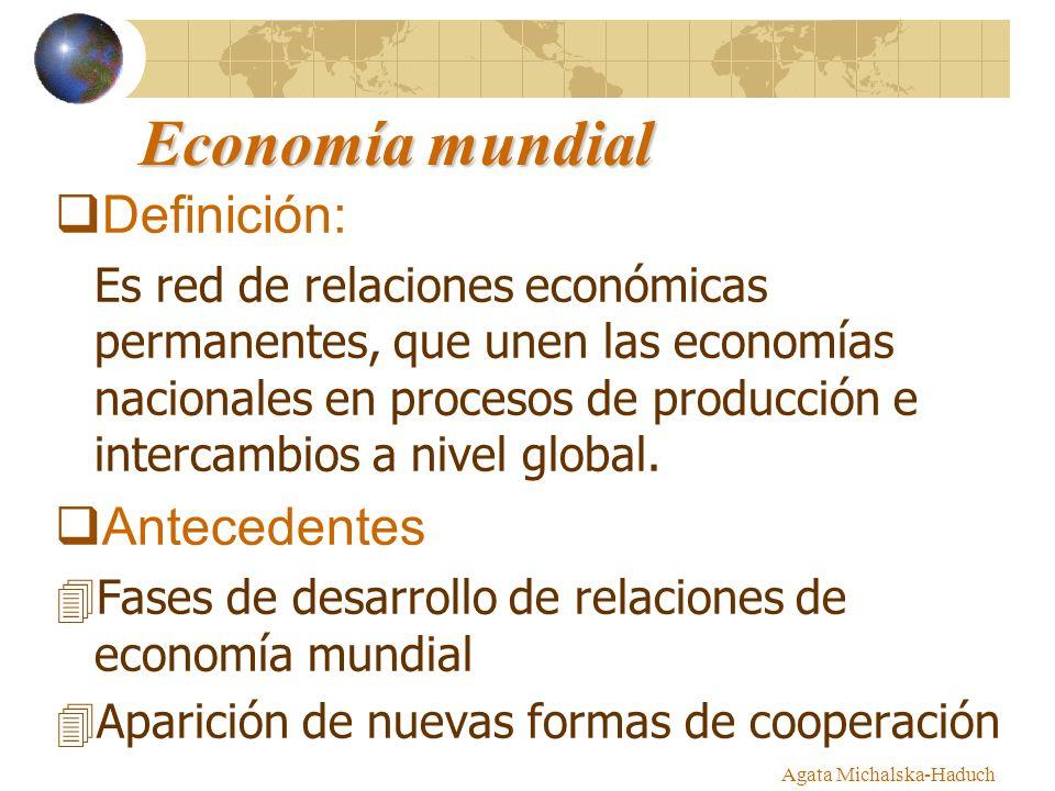 Economía mundial Definición: Es red de relaciones económicas permanentes, que unen las economías nacionales en procesos de producción e intercambios a