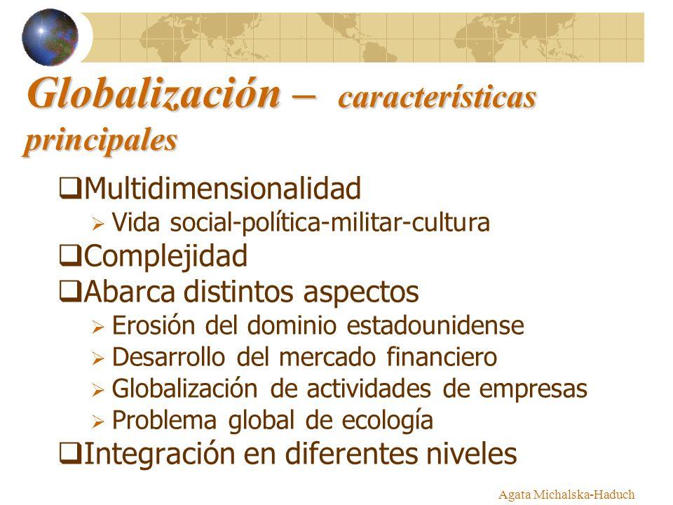 Globalización – características principales Multidimensionalidad Vida social-política-militar-cultura Complejidad Abarca distintos aspectos Erosión de