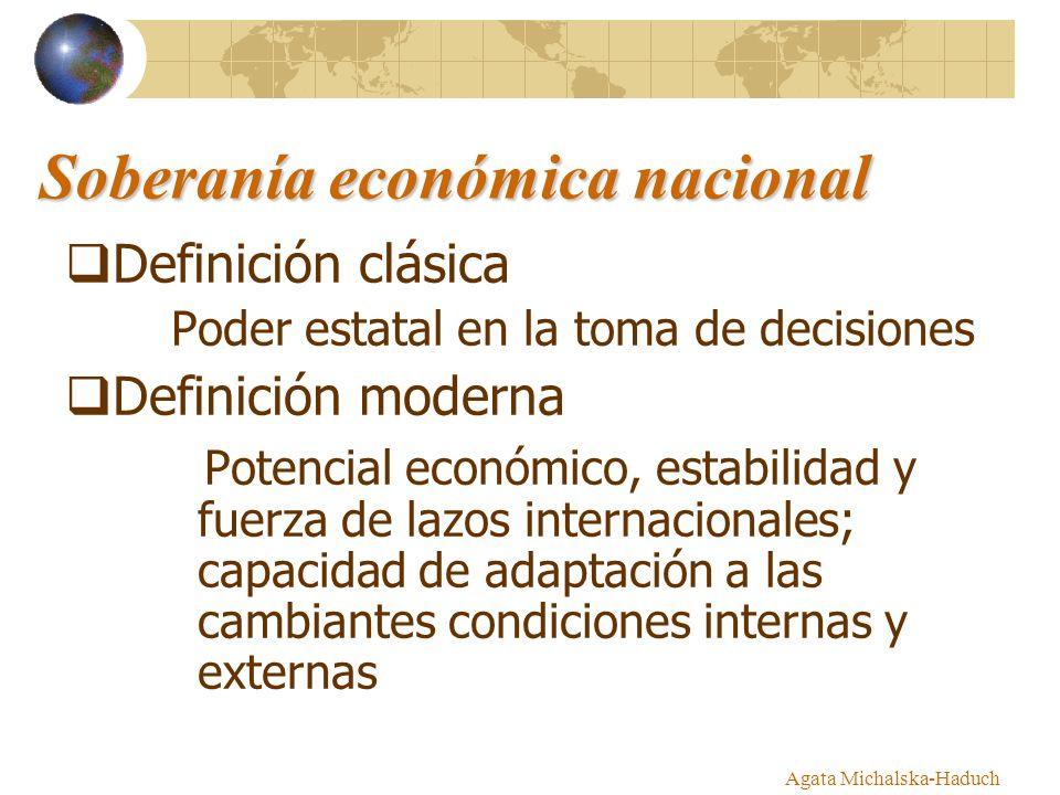 Soberanía económica nacional Definición clásica Poder estatal en la toma de decisiones Definición moderna Potencial económico, estabilidad y fuerza de