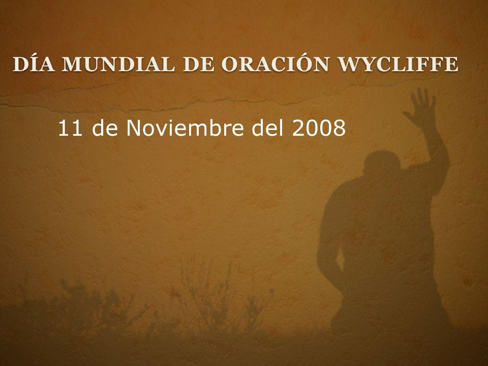 11 de Noviembre del 2008 DÍA MUNDIAL DE ORACIÓN WYCLIFFE
