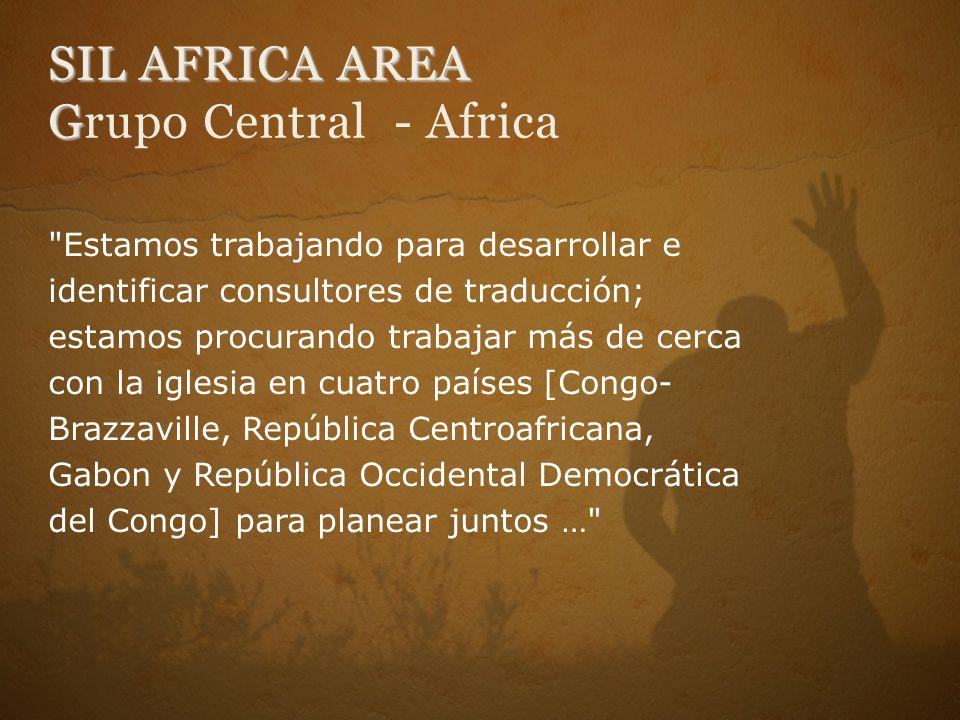 SIL AFRICA AREA G SIL AFRICA AREA Grupo Central - Africa Estamos trabajando para desarrollar e identificar consultores de traducción; estamos procurando trabajar más de cerca con la iglesia en cuatro países [Congo- Brazzaville, República Centroafricana, Gabon y República Occidental Democrática del Congo] para planear juntos …