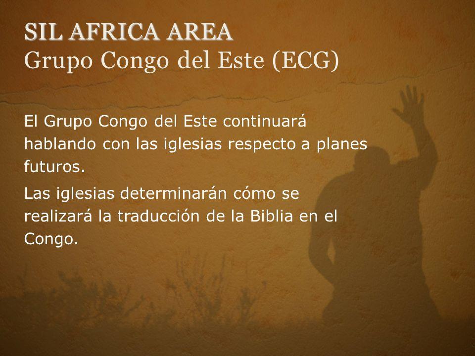 SIL AFRICA AREA SIL AFRICA AREA Grupo Congo del Este (ECG) El Grupo Congo del Este continuará hablando con las iglesias respecto a planes futuros.