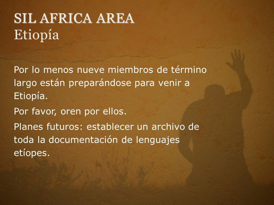 SIL AFRICA AREA SIL AFRICA AREA Etiopía Por lo menos nueve miembros de término largo están preparándose para venir a Etiopía. Por favor, oren por ello