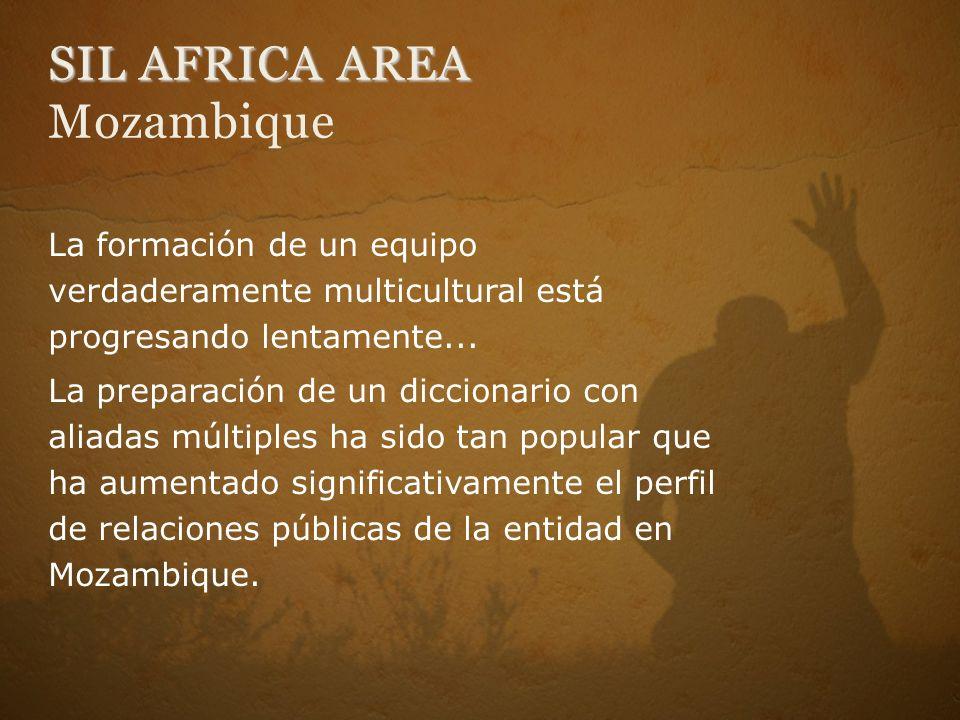 SIL AFRICA AREA SIL AFRICA AREA Mozambique La formación de un equipo verdaderamente multicultural está progresando lentamente... La preparación de un