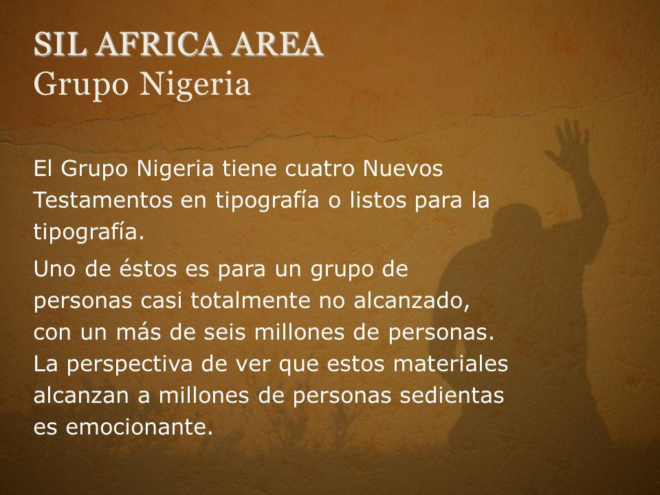 SIL AFRICA AREA SIL AFRICA AREA Grupo Nigeria El Grupo Nigeria tiene cuatro Nuevos Testamentos en tipografía o listos para la tipografía.
