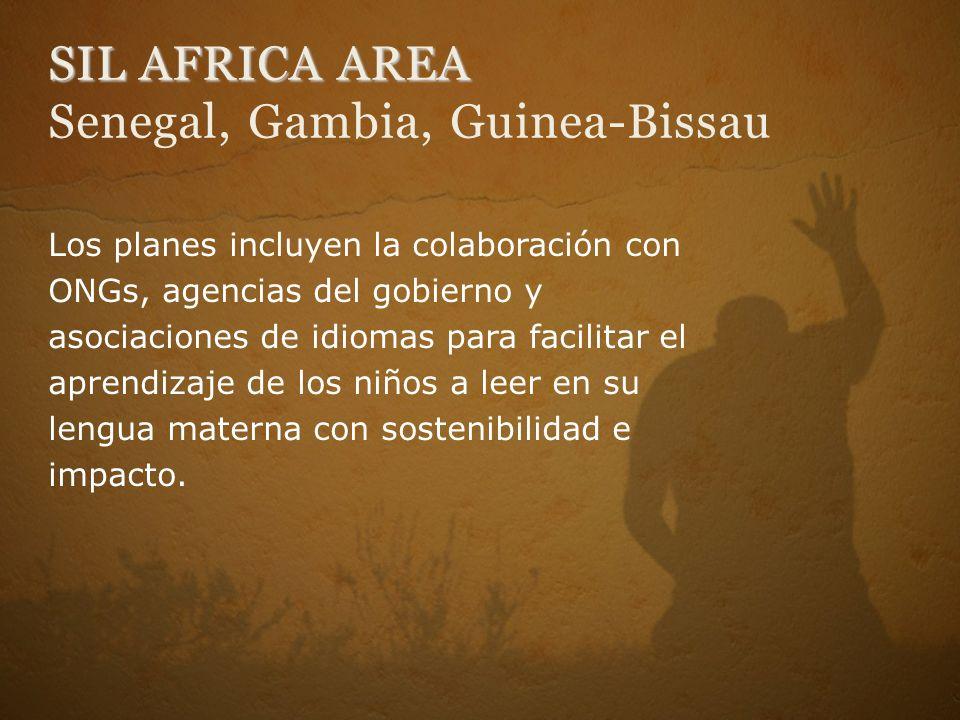 SIL AFRICA AREA SIL AFRICA AREA Senegal, Gambia, Guinea-Bissau Los planes incluyen la colaboración con ONGs, agencias del gobierno y asociaciones de idiomas para facilitar el aprendizaje de los niños a leer en su lengua materna con sostenibilidad e impacto.