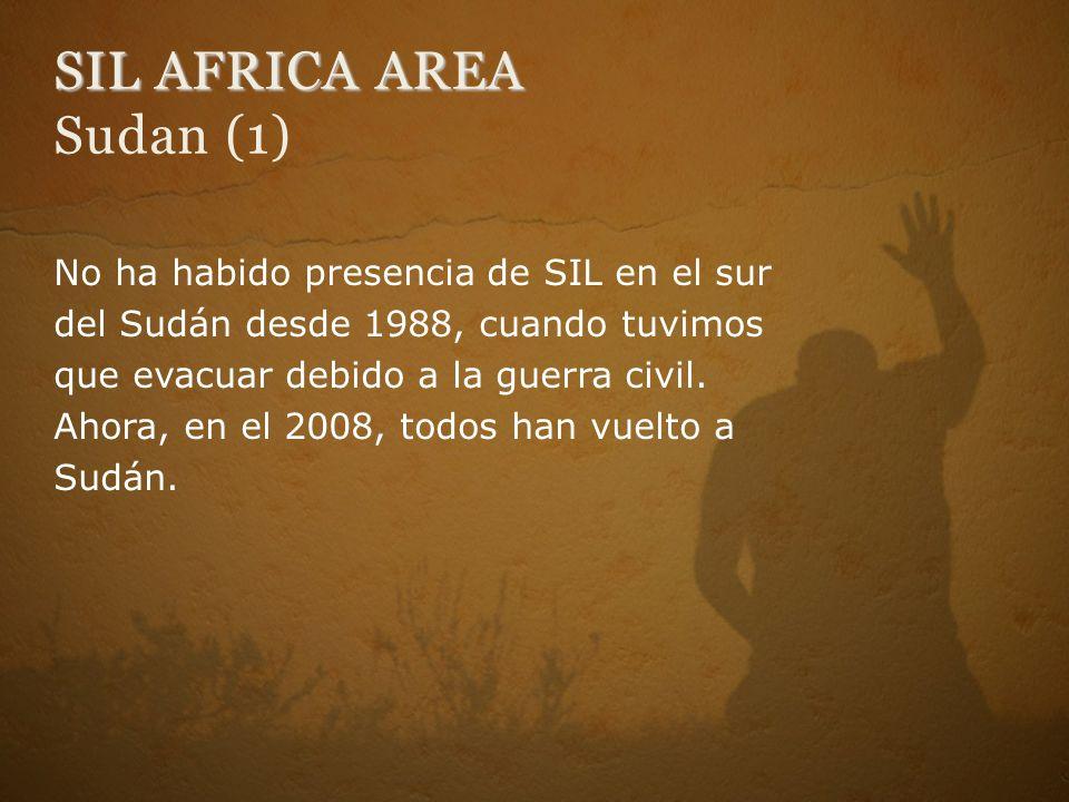 SIL AFRICA AREA SIL AFRICA AREA Sudan (1) No ha habido presencia de SIL en el sur del Sudán desde 1988, cuando tuvimos que evacuar debido a la guerra civil.