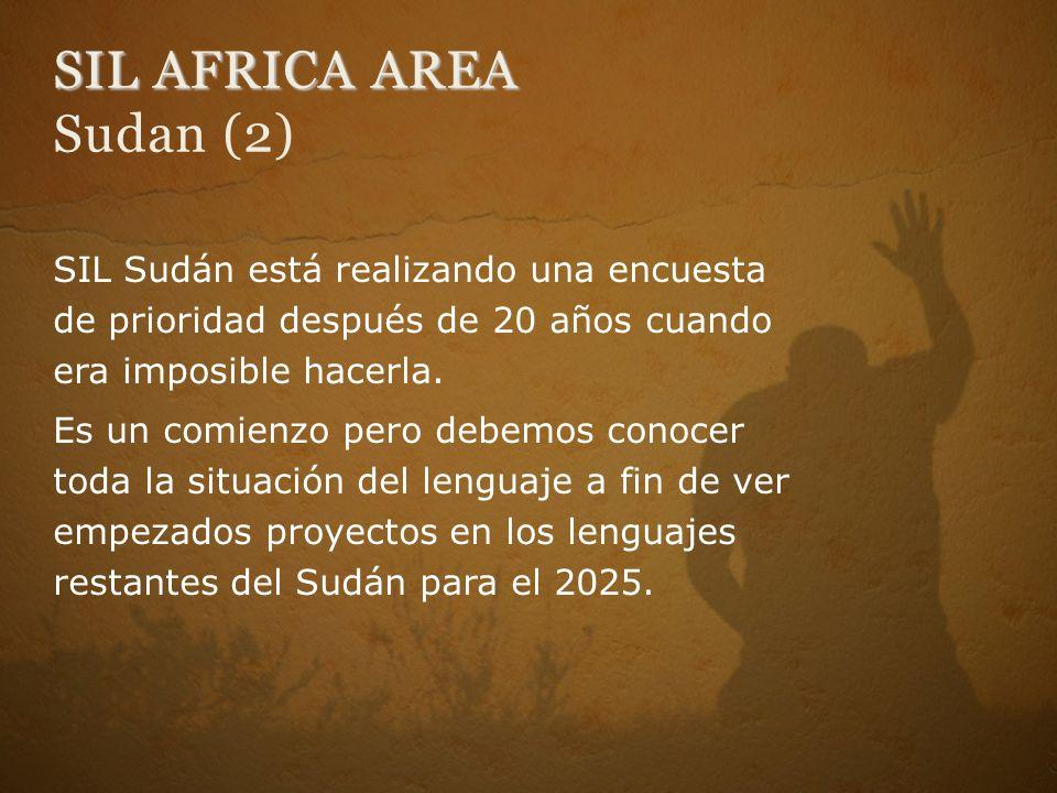 SIL AFRICA AREA SIL AFRICA AREA Sudan (2) SIL Sudán está realizando una encuesta de prioridad después de 20 años cuando era imposible hacerla. Es un c