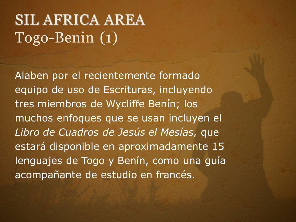 SIL AFRICA AREA SIL AFRICA AREA Togo-Benin (1) Alaben por el recientemente formado equipo de uso de Escrituras, incluyendo tres miembros de Wycliffe Benín; los muchos enfoques que se usan incluyen el Libro de Cuadros de Jesús el Mesías, que estará disponible en aproximadamente 15 lenguajes de Togo y Benín, como una guía acompañante de estudio en francés.