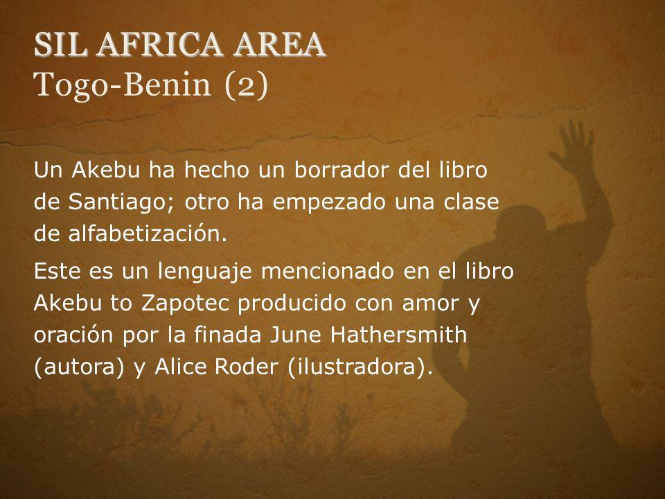 SIL AFRICA AREA SIL AFRICA AREA Togo-Benin (2) Un Akebu ha hecho un borrador del libro de Santiago; otro ha empezado una clase de alfabetización. Este
