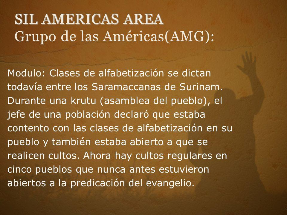 SIL AMERICAS AREA SIL AMERICAS AREA Grupo de las Américas(AMG): Modulo: Clases de alfabetización se dictan todavía entre los Saramaccanas de Surinam.