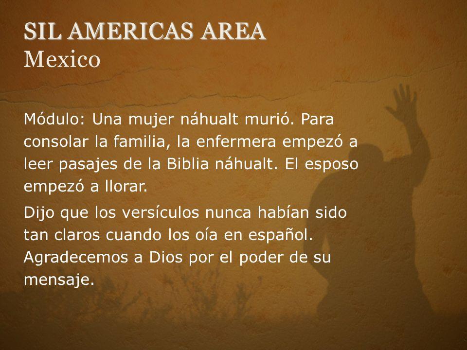 SIL AMERICAS AREA SIL AMERICAS AREA Mexico Módulo: Una mujer náhualt murió. Para consolar la familia, la enfermera empezó a leer pasajes de la Biblia