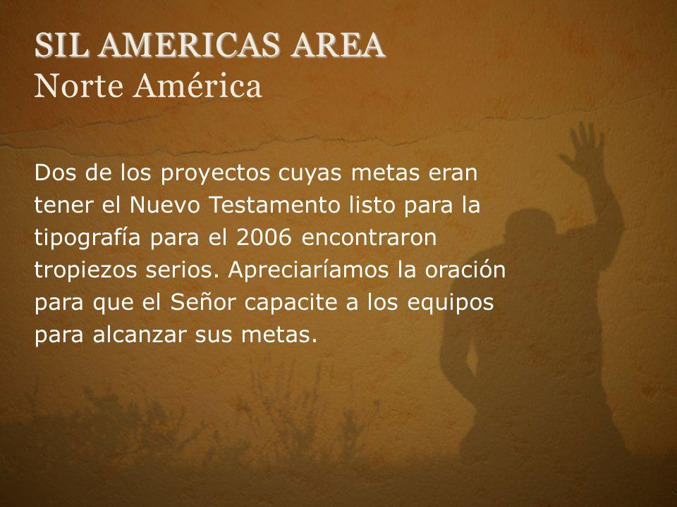 SIL AMERICAS AREA SIL AMERICAS AREA Norte América Dos de los proyectos cuyas metas eran tener el Nuevo Testamento listo para la tipografía para el 200