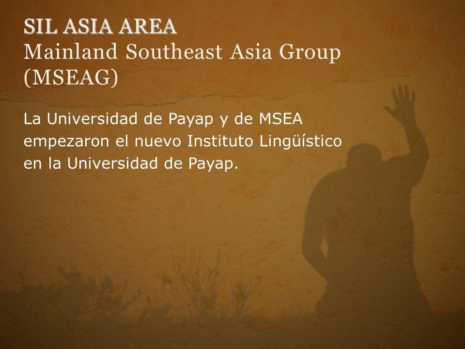 SIL ASIA AREA SIL ASIA AREA Mainland Southeast Asia Group (MSEAG) La Universidad de Payap y de MSEA empezaron el nuevo Instituto Lingüístico en la Uni