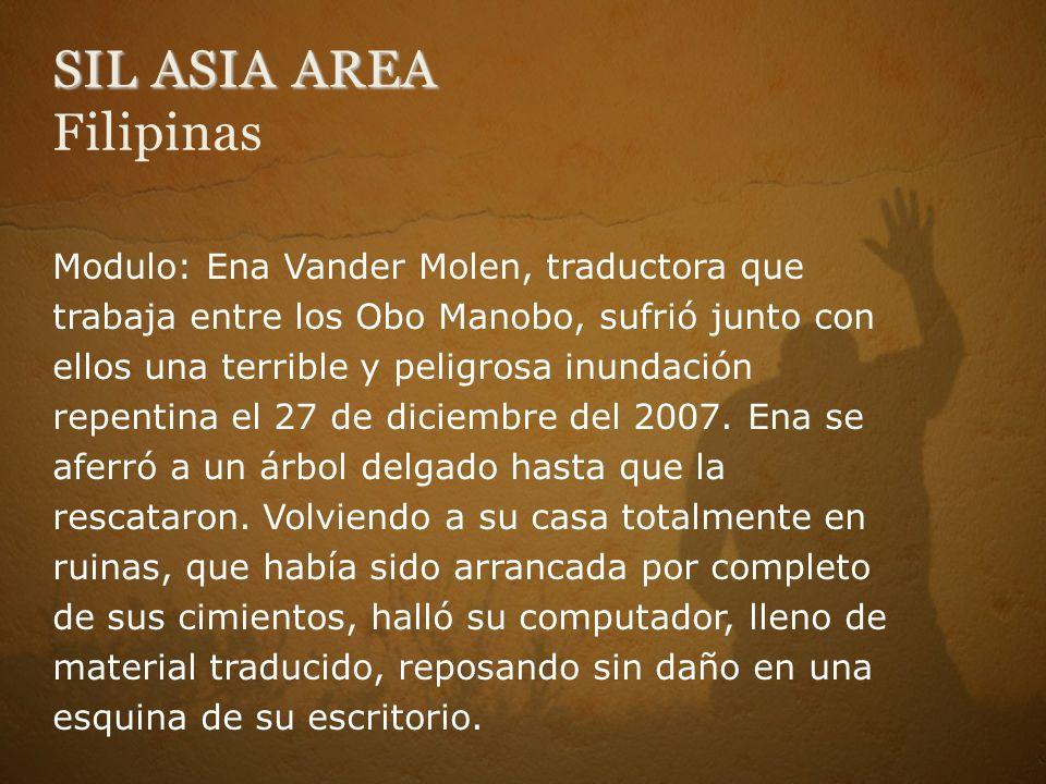 SIL ASIA AREA SIL ASIA AREA Filipinas Modulo: Ena Vander Molen, traductora que trabaja entre los Obo Manobo, sufrió junto con ellos una terrible y peligrosa inundación repentina el 27 de diciembre del 2007.