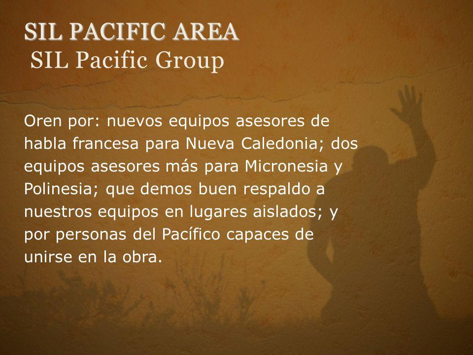 SIL PACIFIC AREA SIL PACIFIC AREA SIL Pacific Group Oren por: nuevos equipos asesores de habla francesa para Nueva Caledonia; dos equipos asesores más para Micronesia y Polinesia; que demos buen respaldo a nuestros equipos en lugares aislados; y por personas del Pacífico capaces de unirse en la obra.