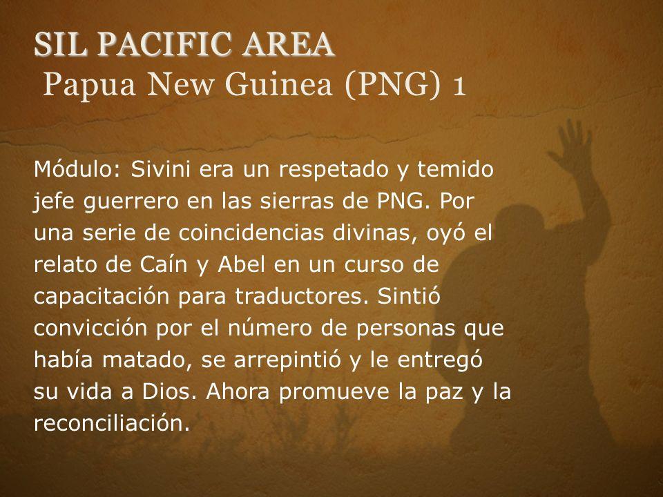 SIL PACIFIC AREA SIL PACIFIC AREA Papua New Guinea (PNG) 1 Módulo: Sivini era un respetado y temido jefe guerrero en las sierras de PNG. Por una serie