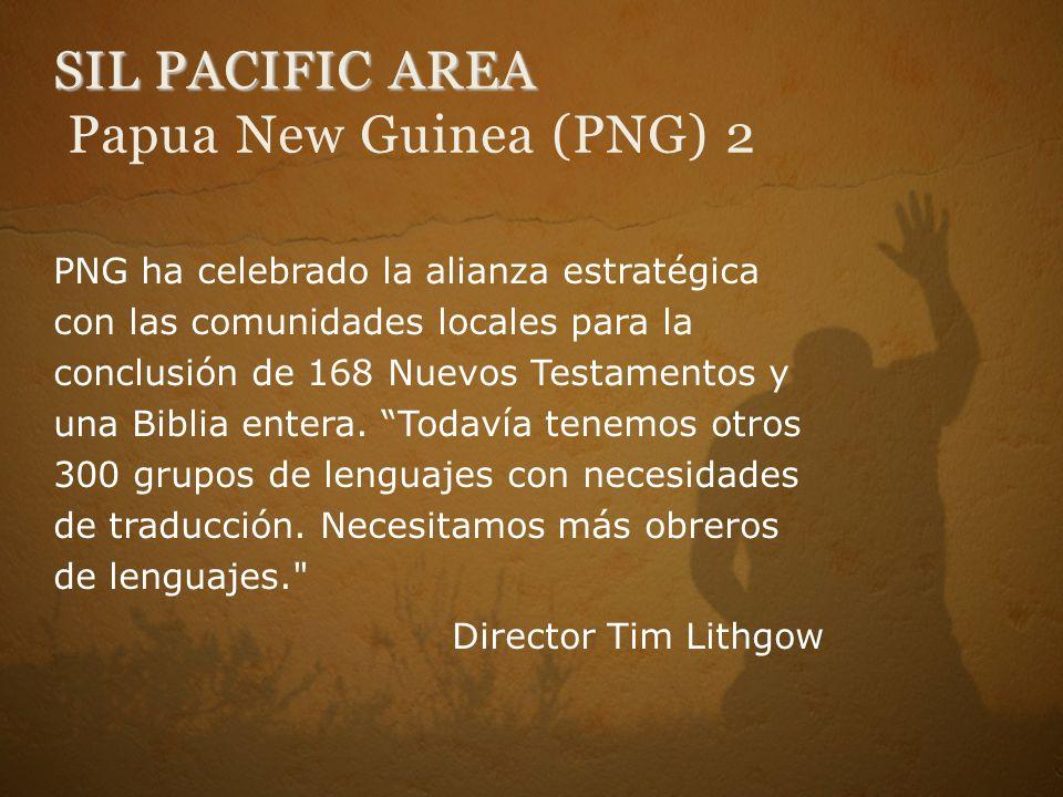 SIL PACIFIC AREA SIL PACIFIC AREA Papua New Guinea (PNG) 2 PNG ha celebrado la alianza estratégica con las comunidades locales para la conclusión de 168 Nuevos Testamentos y una Biblia entera.