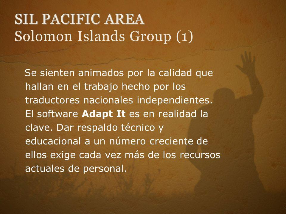 SIL PACIFIC AREA SIL PACIFIC AREA Solomon Islands Group (1) Se sienten animados por la calidad que hallan en el trabajo hecho por los traductores nacionales independientes.