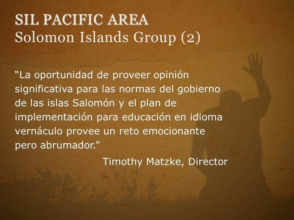 SIL PACIFIC AREA SIL PACIFIC AREA Solomon Islands Group (2) La oportunidad de proveer opinión significativa para las normas del gobierno de las islas Salomón y el plan de implementación para educación en idioma vernáculo provee un reto emocionante pero abrumador.