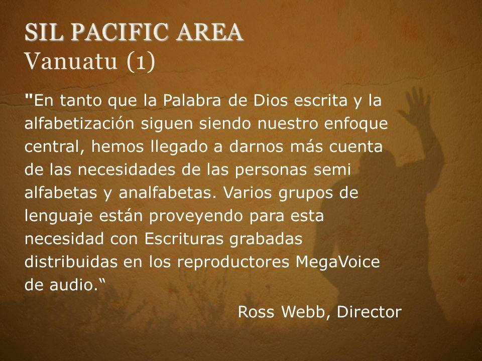 SIL PACIFIC AREA SIL PACIFIC AREA Vanuatu (1) En tanto que la Palabra de Dios escrita y la alfabetización siguen siendo nuestro enfoque central, hemos llegado a darnos más cuenta de las necesidades de las personas semi alfabetas y analfabetas.