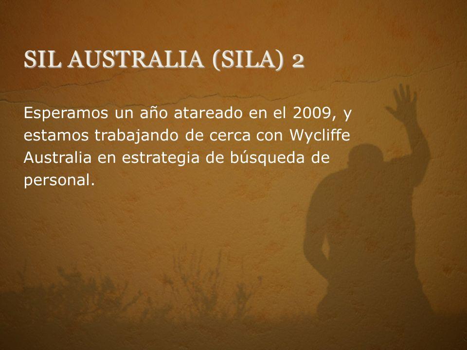 SIL AUSTRALIA (SILA) 2 Esperamos un año atareado en el 2009, y estamos trabajando de cerca con Wycliffe Australia en estrategia de búsqueda de persona
