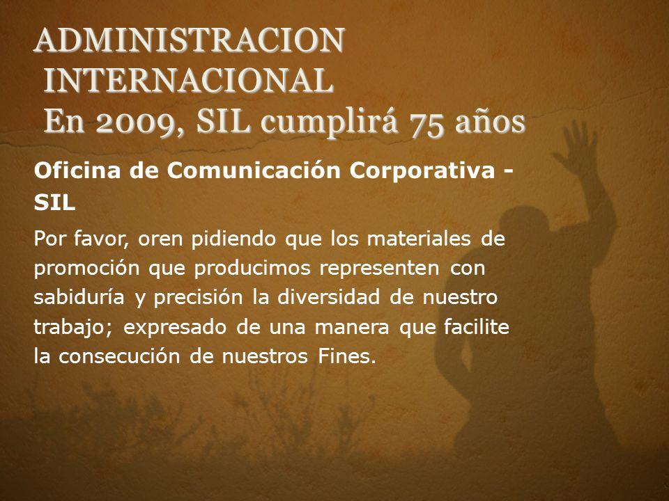 Oficina de Comunicación Corporativa - SIL Por favor, oren pidiendo que los materiales de promoción que producimos representen con sabiduría y precisió