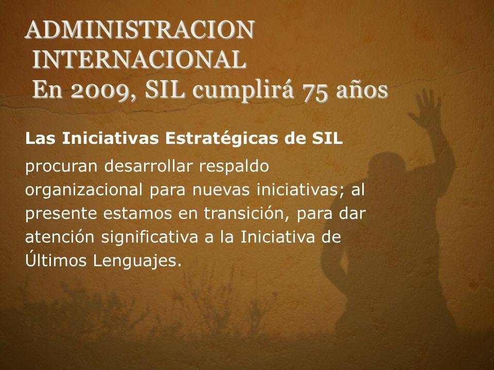 Las Iniciativas Estratégicas de SIL procuran desarrollar respaldo organizacional para nuevas iniciativas; al presente estamos en transición, para dar atención significativa a la Iniciativa de Últimos Lenguajes.