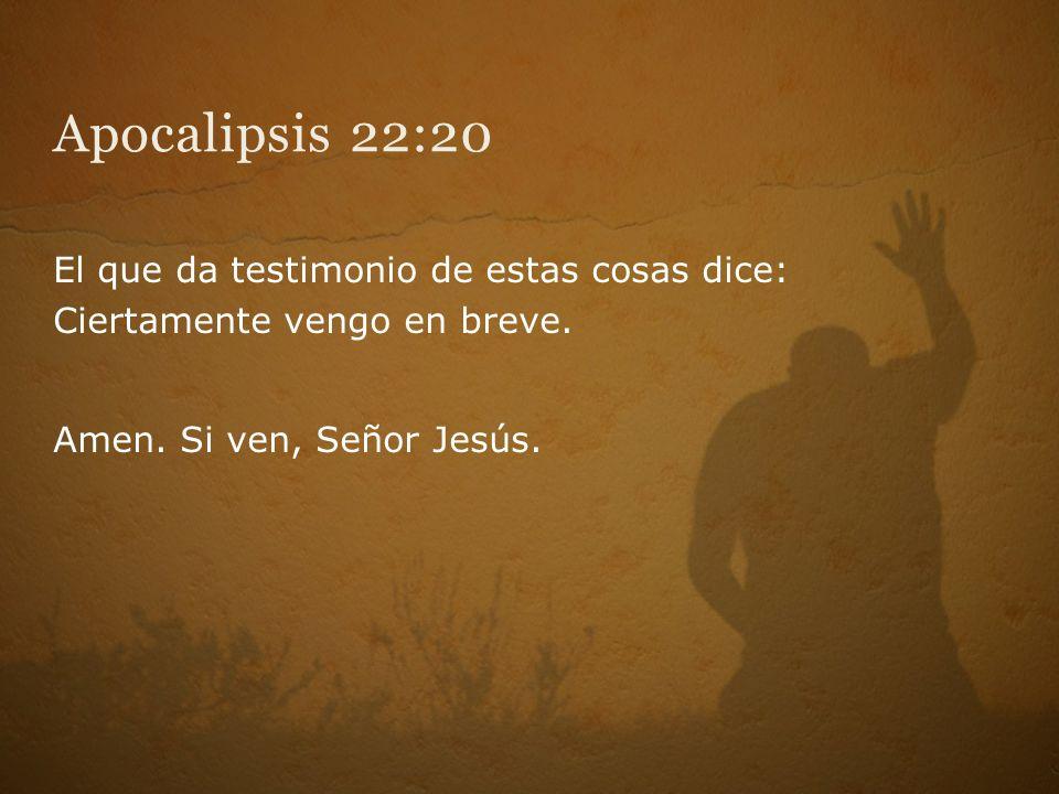 Apocalipsis 22:20 El que da testimonio de estas cosas dice: Ciertamente vengo en breve.