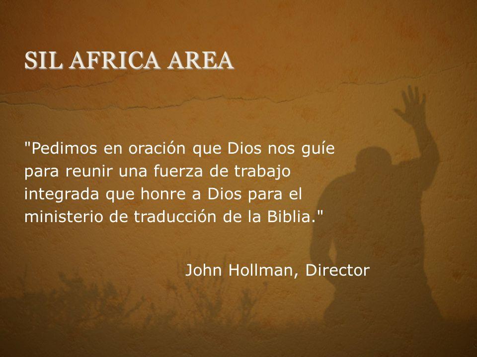 SIL AFRICA AREA Pedimos en oración que Dios nos guíe para reunir una fuerza de trabajo integrada que honre a Dios para el ministerio de traducción de la Biblia. John Hollman, Director