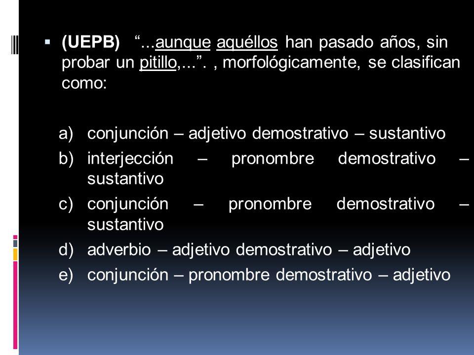 (UEPB)...aunque aquéllos han pasado años, sin probar un pitillo,...., morfológicamente, se clasifican como: a)conjunción – adjetivo demostrativo – sus