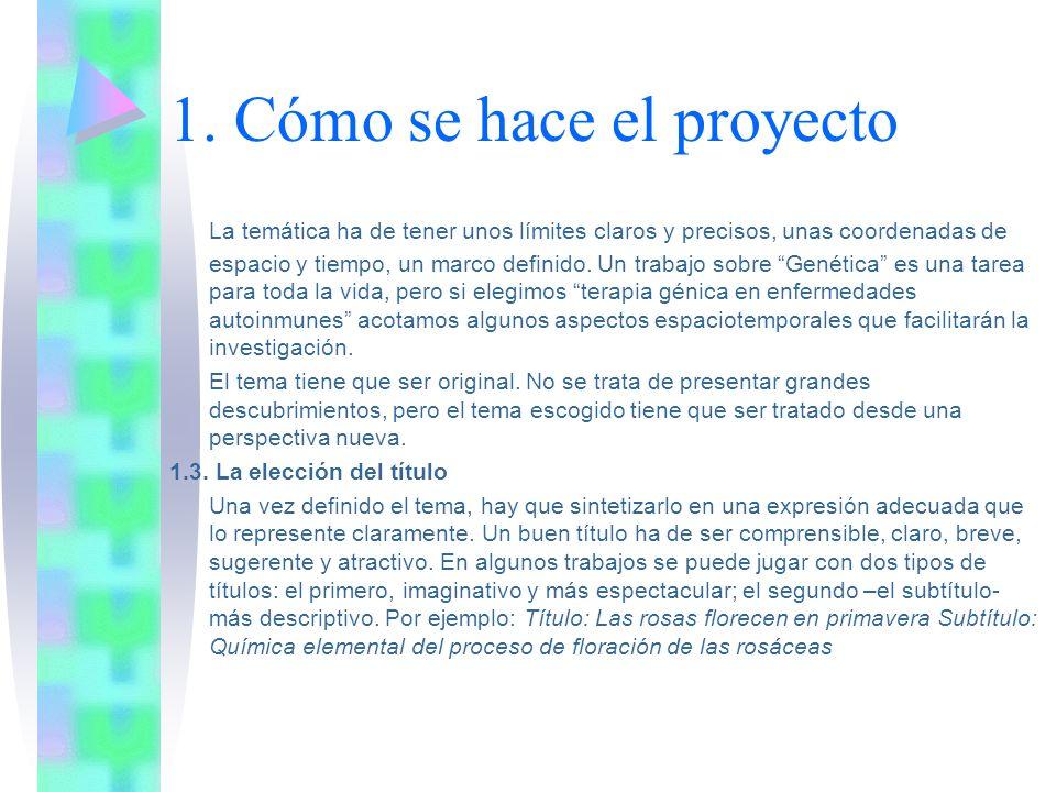 1. Cómo se hace el proyecto La temática ha de tener unos límites claros y precisos, unas coordenadas de espacio y tiempo, un marco definido. Un trabaj