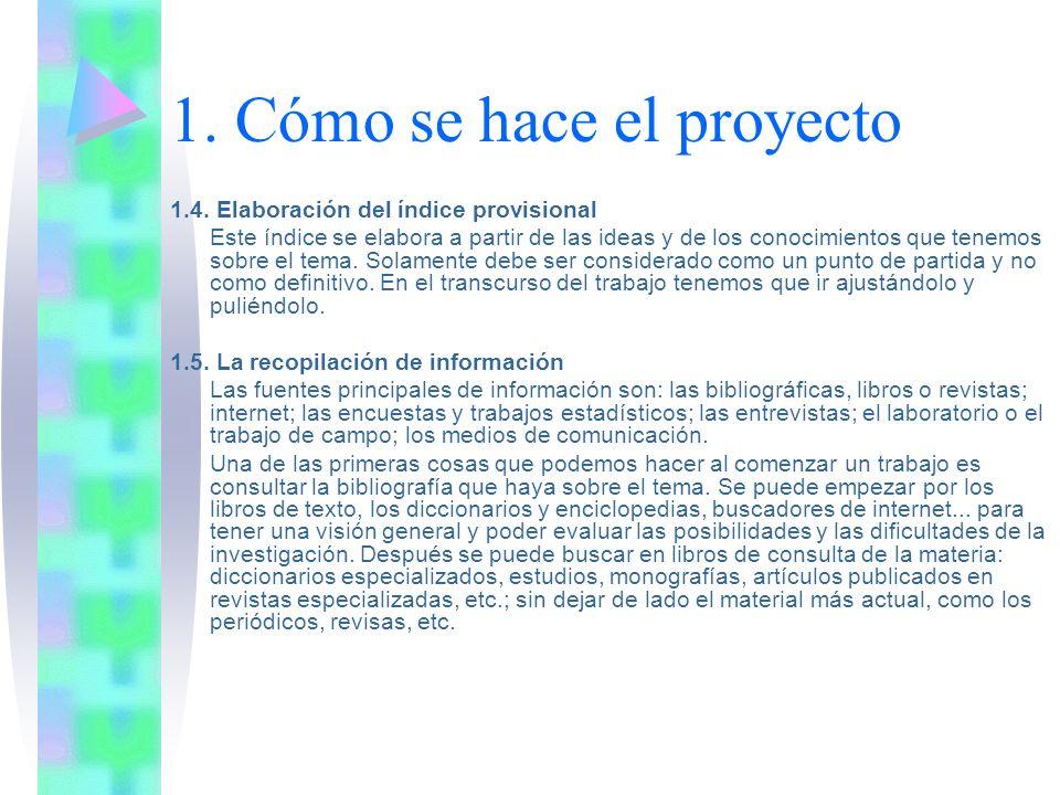 1. Cómo se hace el proyecto 1.4. Elaboración del índice provisional Este índice se elabora a partir de las ideas y de los conocimientos que tenemos so