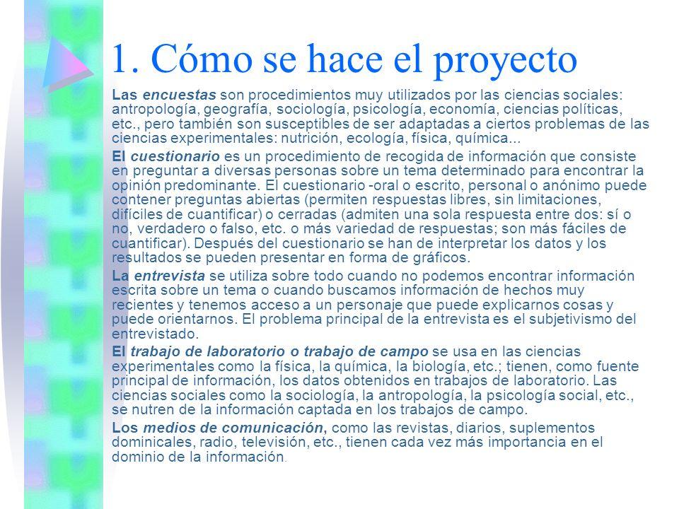 1. Cómo se hace el proyecto Las encuestas son procedimientos muy utilizados por las ciencias sociales: antropología, geografía, sociología, psicología