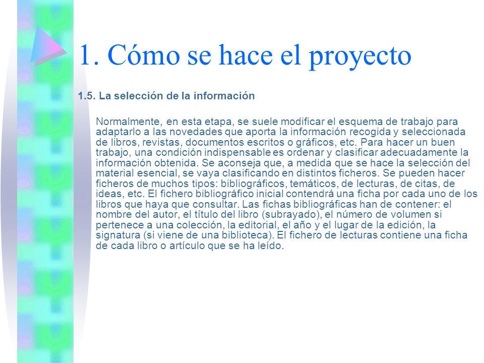 1. Cómo se hace el proyecto 1.5. La selección de la información Normalmente, en esta etapa, se suele modificar el esquema de trabajo para adaptarlo a