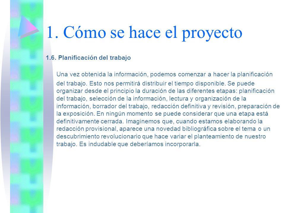 1. Cómo se hace el proyecto 1.6. Planificación del trabajo Una vez obtenida la información, podemos comenzar a hacer la planificación del trabajo. Est