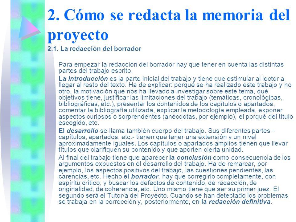 2. Cómo se redacta la memoria del proyecto 2.1. La redacción del borrador Para empezar la redacción del borrador hay que tener en cuenta las distintas