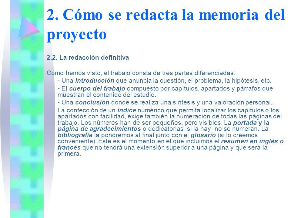 2. Cómo se redacta la memoria del proyecto 2.2. La redacción definitiva Como hemos visto, el trabajo consta de tres partes diferenciadas: - Una introd