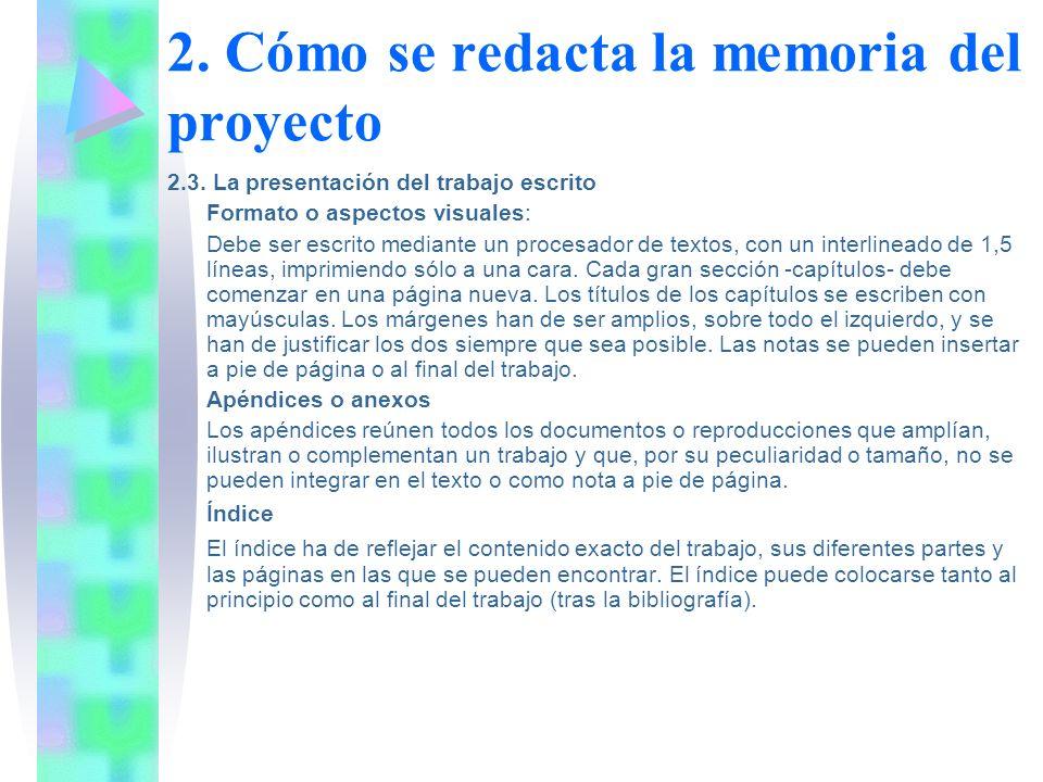 2. Cómo se redacta la memoria del proyecto 2.3. La presentación del trabajo escrito Formato o aspectos visuales: Debe ser escrito mediante un procesad