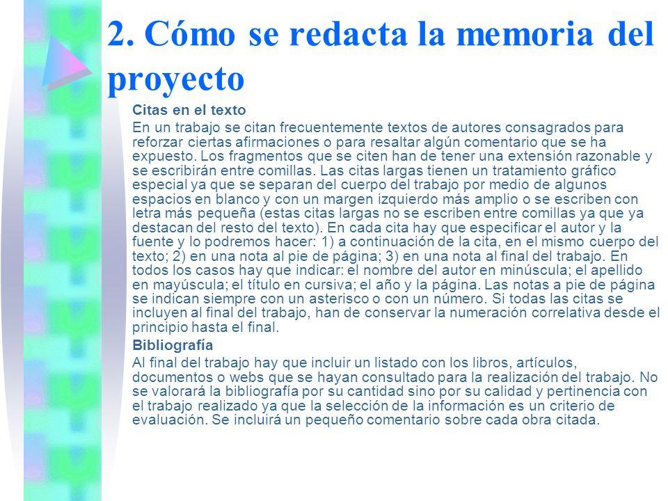 2. Cómo se redacta la memoria del proyecto Citas en el texto En un trabajo se citan frecuentemente textos de autores consagrados para reforzar ciertas