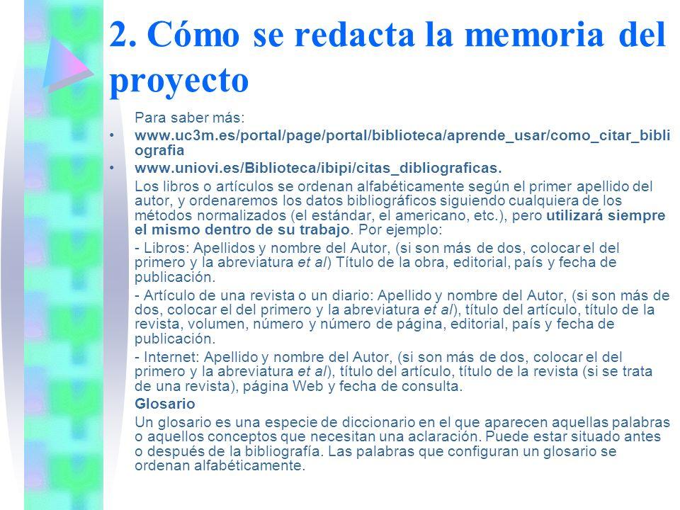 2. Cómo se redacta la memoria del proyecto Para saber más: www.uc3m.es/portal/page/portal/biblioteca/aprende_usar/como_citar_bibli ografia www.uniovi.