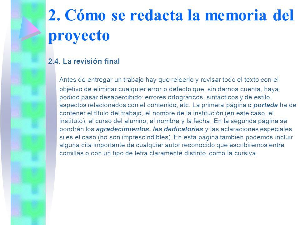 2. Cómo se redacta la memoria del proyecto 2.4. La revisión final Antes de entregar un trabajo hay que releerlo y revisar todo el texto con el objetiv